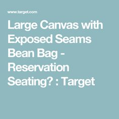 Large Canvas with Exposed Seams Bean Bag - Reservation Seating™ : Target