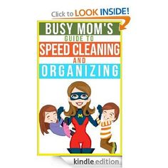 Free Kindle Books: Busy Mom's Guide to Speed Cleaning and Organizing, + More!