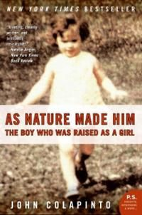 As Nature Made Him The Boy Who was Raised as a Girl https://2aughlikecrazy.wordpress.com/2013/06/21/as-nature-made-him-the-boy-who-was-raised-as-a-girl/