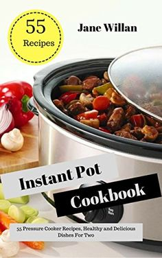 Instant Pot Cookbook: 55 Pressure Cooker Recipes, Healthy and Delicious Dishes For Two, http://www.amazon.com/gp/product/B076MWDPDW/ref=cm_sw_r_pi_eb_8Wo8zbB5MY990