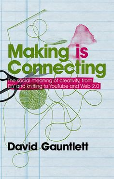 Making is Connecting by David Gauntlett  In Making is Connecting, David Gauntlett argues that, through making things, people engage with the world and create connections with each other.