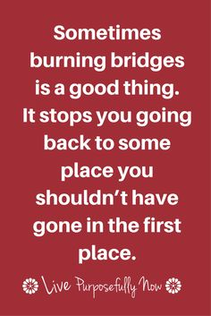 It's all too easy to go back to what hurt us my lovelies, so burn those bridges and build something new, something better.                                                                                                                                                                                 More