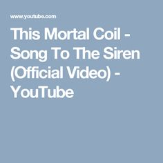 This Mortal Coil - Song To The Siren (Official Video) - YouTube