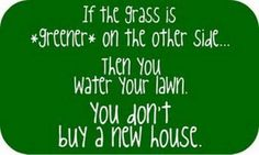 the grass is greener where it is watered.