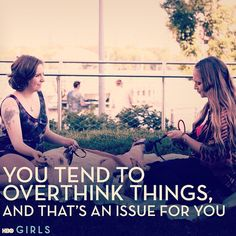 """You tend to overthink things, and that's an issue for you."" -Jessa"