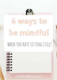 Want to be more mindful but just can't sit still to mediate? Check out these 6 suggestions that may help http://confidentlife.com.au/6-ways-mindful-hate-sitting-still/