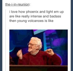 true. I thought young volcanoes would be something super badass but noooooope