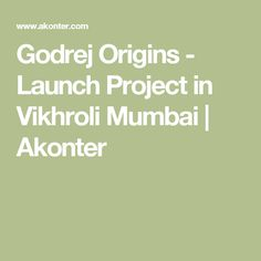 Godrej Origins - Launch Project in Vikhroli Mumbai | Akonter