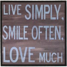 Live simply. Smile often. Love much.