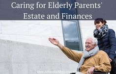 Caring for Elderly Parents' Estate and Finances #independentliving #feedly
