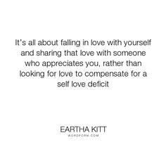 "Eartha Kitt - ""It�s all about falling in love with yourself and sharing that love with someone who..."". relationships, self-love, love"