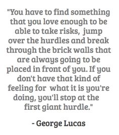 """You have to find something that you love enough to be able to take risks..."" - George Lucas #quotes #writing *"