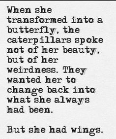 butterfly/caterpillar quote, maturity, words of wisdom, inspiration, recovery, addiction, sober, sobriety, life lessons, motivational sayings and quotes