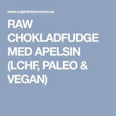 RAW CHOKLADFUDGE MED APELSIN (LCHF, PALEO & VEGAN)