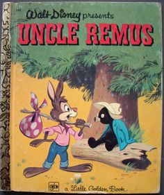 Uncle Remus - Little Golden Book - the first copy of Joel Chandler Harris tales that belonged to me.
