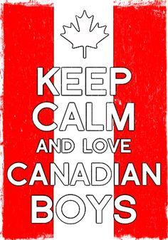 keep calm and love Canadian boys.. particularly canadian HOCKEY boys <3 nhl