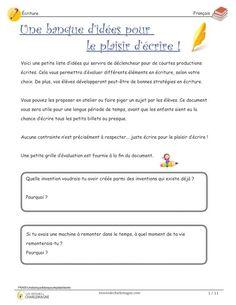 Ce document vous propose une série d'idées pour favoriser l'écriture chez vos élèves. En atelier ou lors de courtes productions écrites, les enfants apprendront à développer des idées rapidement. De plus, des interventions pédagogiques rapides peuvent être effectuées de façon individuelle ou en sous-groupe. Ce document peut même être utilisé à l'oral, selon votre intention pédagogique. Une petite grille d'évaluation est fournie à la fin du document.  2e cycle,3e année,3e cycle,4e année,5e… Evaluation, France, Middle School, Images, Education, Preschool Teachers, Stuff Stuff, Learning To Write