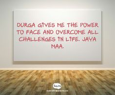 Durga gives me the power to face and overcome all challenges in life. Jaya Maa. - Quote From Recite.com #RECITE #QUOTE