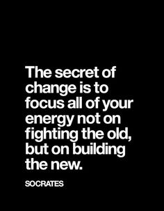 I'm all focused on change for the better, whats done is done, use it to learn from and make better for the new xZx