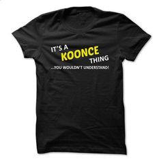 Its a KOONCE thing... you wouldnt understand! - #plain tee #sweater dress. CHECK PRICE => https://www.sunfrog.com/Names/Its-a-KOONCE-thing-you-wouldnt-understand-frgcmasfhb.html?68278
