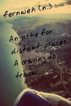 """Fernweh (n): An ache for distant places. A craving to travel."" #Travel #Quote"