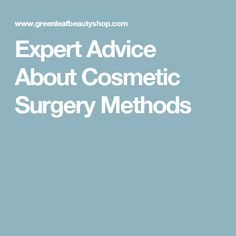 Expert Advice About Cosmetic Surgery Methods