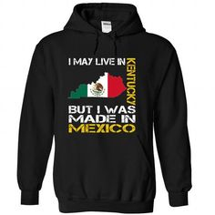 I May Live in Kentucky But I Was Made in Mexico T Shirts, Hoodie Sweatshirts