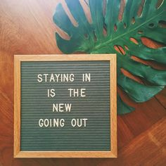 Staying in is the new going out.