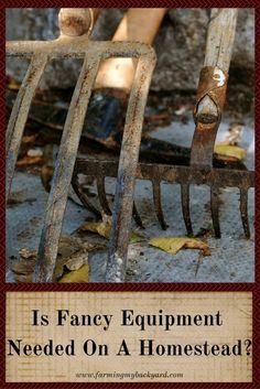Is Fancy Equipment Needed On A Homestead? by Farming My Backyard