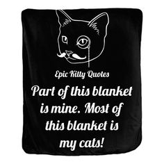 Can you collect them all? Check out Part of this blan... @ http://www.epickittyquotes.com/products/part-of-this-blanket-is-mine-most-of-this-blanket-is-my-cats-velveteen-blanket?utm_campaign=social_autopilot&utm_source=pin&utm_medium=pin.