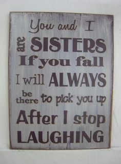 "108 Sister Quotes And Funny Sayings With Images ""Little sisters remind big sisters how wonderful it is to play in the sand. Big sisters show little sisters Now Quotes, Sign Quotes, Mask Quotes, Happy Quotes, Positive Quotes, Diy Signs, Funny Signs, Pick Yourself Up, Sister Love"