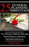 Funeral Planning: 25 Essentials: The Ultimate Guide for Selecting Funeral Homes, Obituaries and Funeral Directors (Funeral Guest Books, Funeral Flowers, ... Euology, Liturgy, Obituaries, Cremation):Amazon:Kindle Store