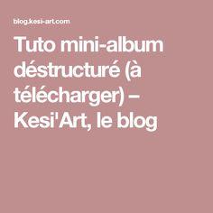 Tuto mini-album déstructuré (à télécharger) – Kesi'Art, le blog