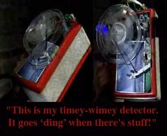 Timey Wimey detector. It goes 'ding' when there's stuff.
