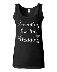 Sweating For The Wedding Wedding Tank Top - Custom Bride Shirt - Bachelorette Party Shirts Workout Tank Top - Wedding Gift - Bride Gift by KimFitFab, $22.00