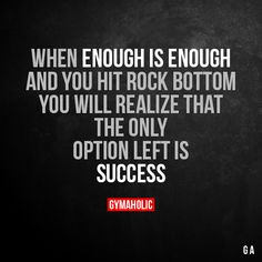 When enough is enough and you hit rock bottom  You will realize that the only option left is success.  More motivation: https://www.gymaholic.co  #fitness #motivation #gymaholic