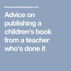 Advice on publishing a children's book from a teacher who's done it