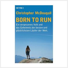 Lesetipp für alle Läufer: Born to Run ist so inspirierend!