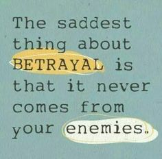 Worst is when lies and deceit comes from people who say they are your friends