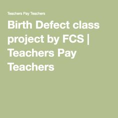 Birth Defect class project by FCS | Teachers Pay Teachers