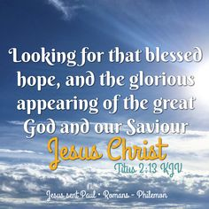 """""""Looking for that blessed hope, and the glorious appearing of the great God and our Saviour Jesus Christ;"""" Titus 2:13 KJV"""