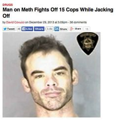 Behold the Power of Meth! - Andrew Frey, Man 'High On Meth, Fights Off 15 Police Officers While Masturbating. A man who was allegedly high on meth reportedly fought off more than a dozen police. Memes Humor, Funny Memes, Jokes, Funny Fails, Funny Comedy, It's Funny, Skyrim, Lol, College Humor