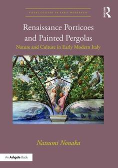 Renaissance porticoes and painted pergolas : nature and culture in early modern Italy