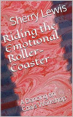 Riding the Emotional Roller-Coaster: A Dancing on Coals Workshop - Kindle edition by Sherry Lewis. Reference Kindle eBooks @ Amazon.com.