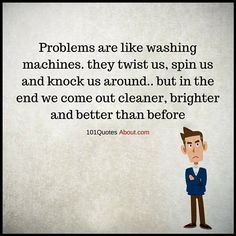 Problems are like washing machines - Problems Quote
