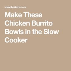 Make These Chicken Burrito Bowls in the Slow Cooker