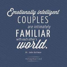 """Emotionally intelligent couples are intimately familiar with each other's world. John Gottman - quote on Marriage Help, Healthy Marriage, Strong Marriage, Marriage Relationship, Marriage Advice, Love And Marriage, Healthy Relationships, Steps Quotes, John Gottman"