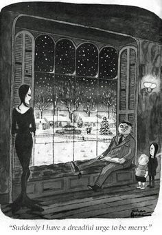 Suddenly I have a dreadful urge to be merry . Addams Family Christmas by Charles Addams [©Tee and Charles Addams Foundation] (Please keep artwork credit details Addams Family Cartoon, The Addams Family, Adams Family, Dark Christmas, Family Christmas, Christmas Time, Merry Christmas, Christmas Humor, Pagan Christmas