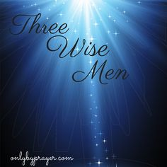 Three wise men. Searching, studying, waiting, watching. A calling in their hearts had their eyes on the skies. Looking for a sign. Longing for a Savior.  There must be more to life than living for self. Purpose. Passion. Filling for the emptiness carved by sin and suffering and anguish and life.