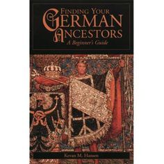 Finding Your German Ancestors; A Beginner\'s Guide